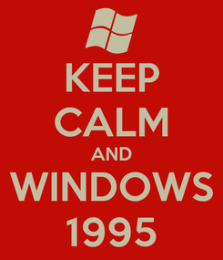 Poster: KEEP CALM AND WINDOWS 1995