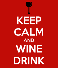 Poster: KEEP CALM AND WINE DRINK