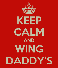Poster: KEEP CALM AND WING DADDY'S