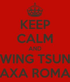 Poster: KEEP CALM AND WING TSUN AXA ROMA