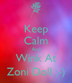 Poster: Keep Calm And Wink At Zoni Doll ;-)