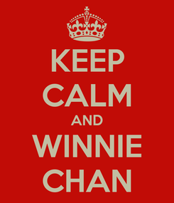 Poster: KEEP CALM AND WINNIE CHAN