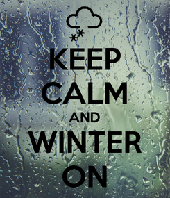 Poster: KEEP CALM AND WINTER ON