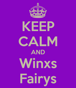 Poster: KEEP CALM AND Winxs Fairys