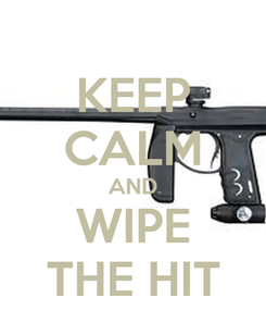 Poster: KEEP CALM AND WIPE THE HIT