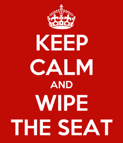 Poster: KEEP CALM AND WIPE THE SEAT