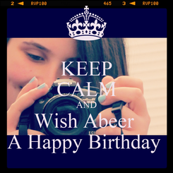 Poster: KEEP CALM AND Wish Abeer  A Happy Birthday