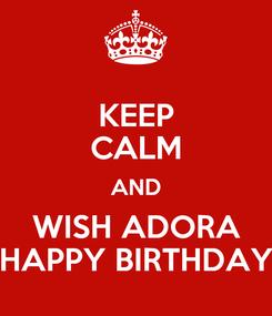 Poster: KEEP CALM AND WISH ADORA HAPPY BIRTHDAY
