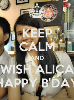 Poster: KEEP CALM AND WISH ALICA HAPPY B'DAY