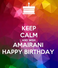 Poster: KEEP CALM AND WISH AMAIRANI  HAPPY BIRTHDAY
