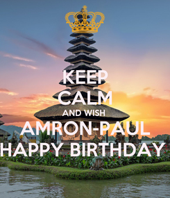 Poster: KEEP CALM AND WISH  AMRON-PAUL HAPPY BIRTHDAY