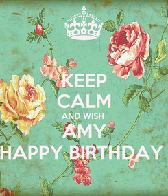 Poster: KEEP CALM AND WISH  AMY HAPPY BIRTHDAY