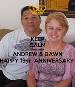 Poster: KEEP CALM AND WISH ANDREW & DAWN HAPPY 19yr. ANNIVERSARY
