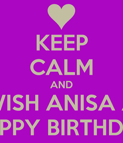 Poster: KEEP CALM AND WISH ANISA A HAPPY BIRTHDAY