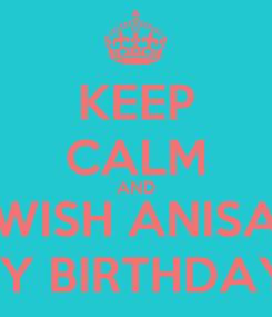 Poster: KEEP CALM AND WISH ANISA HAPPY BIRTHDAYSKIY