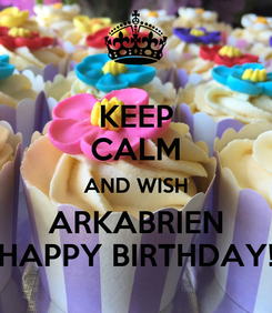 Poster: KEEP CALM AND WISH ARKABRIEN HAPPY BIRTHDAY!