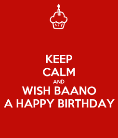 Poster: KEEP CALM AND WISH BAANO A HAPPY BIRTHDAY