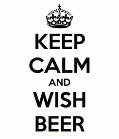Poster: KEEP CALM AND WISH BEER