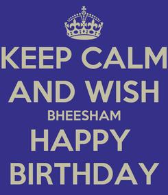Poster: KEEP CALM AND WISH BHEESHAM HAPPY  BIRTHDAY