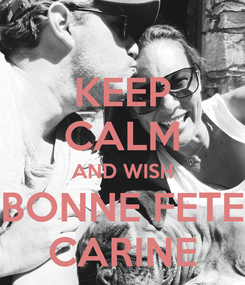 Poster: KEEP CALM AND WISH BONNE FETE CARINE