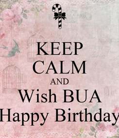Poster: KEEP CALM AND Wish BUA Happy Birthday