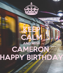 Poster: KEEP CALM AND WISH CAMERON  HAPPY BIRTHDAY