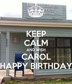 Poster: KEEP CALM AND WISH CAROL HAPPY BIRTHDAY