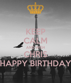 Poster: KEEP CALM AND WISH CHRIS HAPPY BIRTHDAY