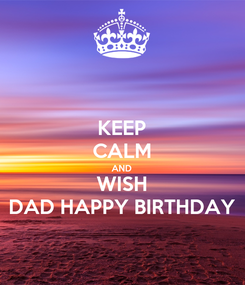 Poster: KEEP CALM AND WISH DAD HAPPY BIRTHDAY