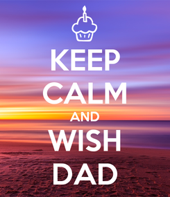 Poster: KEEP CALM AND WISH DAD