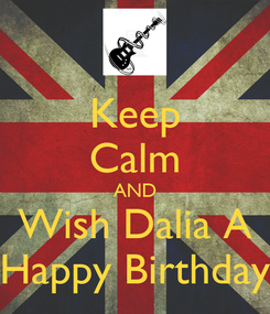 Poster: Keep Calm AND Wish Dalia A Happy Birthday