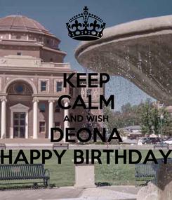 Poster: KEEP CALM AND WISH DEONA HAPPY BIRTHDAY