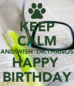 Poster: KEEP CALM AND WISH  DR.THANOS HAPPY  BIRTHDAY
