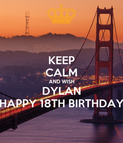 Poster: KEEP CALM AND WISH DYLAN HAPPY 18TH BIRTHDAY