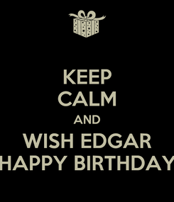Poster: KEEP CALM AND WISH EDGAR HAPPY BIRTHDAY