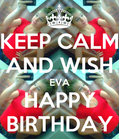 Poster: KEEP CALM AND WISH EVA HAPPY BIRTHDAY