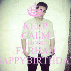 Poster: KEEP CALM AND WISH FARHAD HAPPYBIRTHDAY