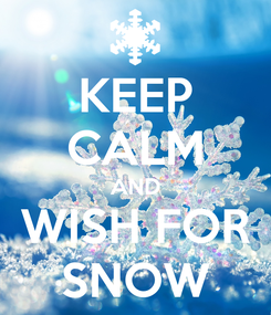 Poster: KEEP CALM AND WISH FOR SNOW