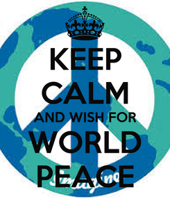 Poster: KEEP CALM AND WISH FOR WORLD PEACE
