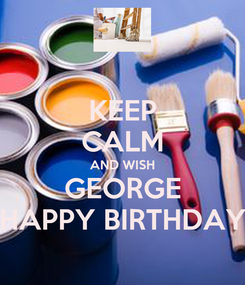 Poster: KEEP CALM AND WISH GEORGE HAPPY BIRTHDAY