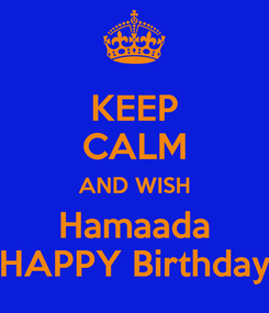 Poster: KEEP CALM AND WISH Hamaada HAPPY Birthday