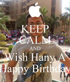 Poster: KEEP CALM AND Wish Hany A Happy Birthday