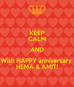 Poster: KEEP CALM AND Wish HAPPY anniversary  HEMA & AMIT!