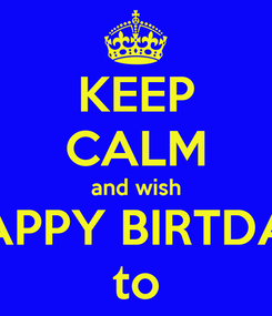 Poster: KEEP CALM and wish HAPPY BIRTDAY to