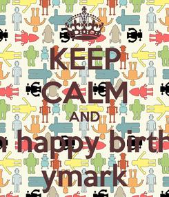 Poster: KEEP CALM AND wish happy birthday ymark