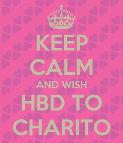 Poster: KEEP CALM AND WISH HBD TO CHARITO