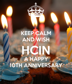 Poster: KEEP CALM AND WISH HCIN A HAPPY 10TH ANNIVERSARY