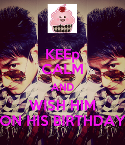 Poster: KEEp CALM AND WISH HIM ON HIS BIRTHDAY