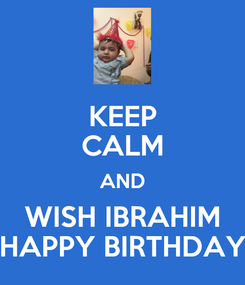 Poster: KEEP CALM AND WISH IBRAHIM HAPPY BIRTHDAY