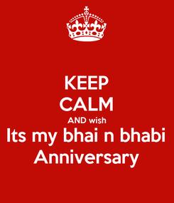 Poster: KEEP CALM AND wish Its my bhai n bhabi Anniversary